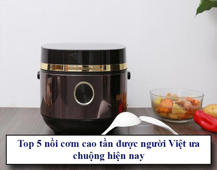 Top 5 nồi cơm cao tần được người Việt ưa chuộng hiện nay